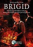 BRIGID : A la rencontre de la déesse celtique de la poésie, de la forge: Et des puits de guérison
