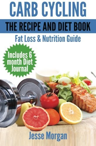 Carb Cycling: The Recipe and Diet Book: Fat Loss & Nutrition Guide by Jesse Morgan (2014-03-16)