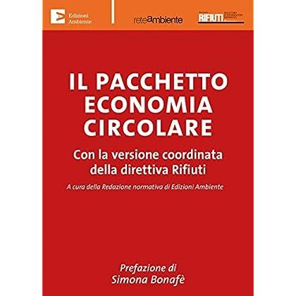 Il Pacchetto Economia Circolare. Con La Versione Coordinata Della Direttiva Rifiuti