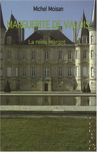 Marguerite de Valois : La Reine Margot