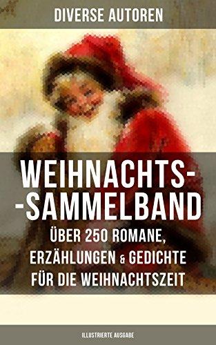 Weihnachts-Sammelband: Über 250 Romane, Erzählungen &  Gedichte für die Weihnachtszeit (Illustrierte Ausgabe): Die heil'gen Drei Könige, Der kleine Lord, ... Der Schneemann, Der Weihnachtsabend...