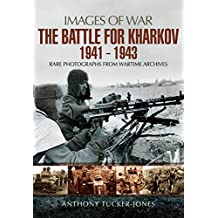 The Battle for Kharkov 1941 - 1943: Rare Photographs from Wartime Archives (Images of War)