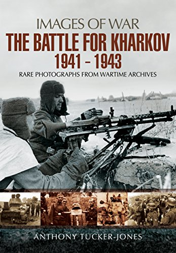 The Battle for Kharkov 1941 - 1943: Rare Photographs from Wartime Archives (Images of War) por Anthony Tucker-Jones