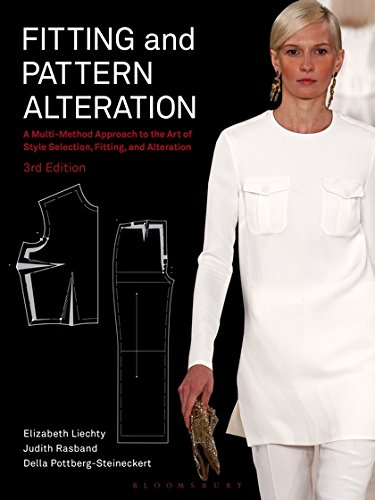 Fitting and Pattern Alteration: A Multi-Method Approach to the Art of Style Selection, Fitting, and Alteration por Elizabeth Liechty