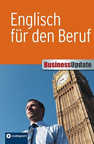 Englisch für den Beruf (Compact Business Update): Sicheres Englisch im Umgang mit internationalen Geschäftspartnern
