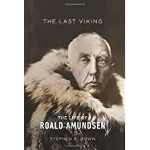 The Last Viking: The Life of Roald Amundsen (A Merloyd Lawrence Book) by Stephen R. Bown (2012-09-25)