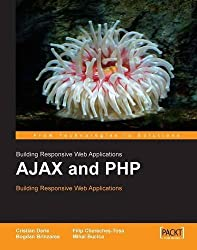 AJAX and PHP: Building Responsive Web Applications by Cristian Darie (2006-03-10)