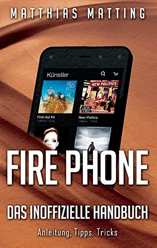 Preisvergleich Produktbild Fire Phone - das inoffizielle Handbuch: Anleitung, Tipps, Tricks