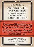 Die Briefe Friedrichs des Grossen an seinen vormaligen Kammerdiener Fredersdorf. Hrsg. und erschlossen von Joh. Richter.