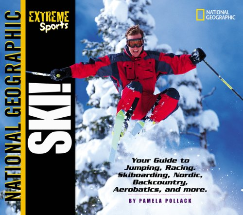 Ski: Your Guide to Jumping, Racing, Skiboarding, Nordic, Backcountry, Aerobatics, and More (National Geographic Extreme Sports)