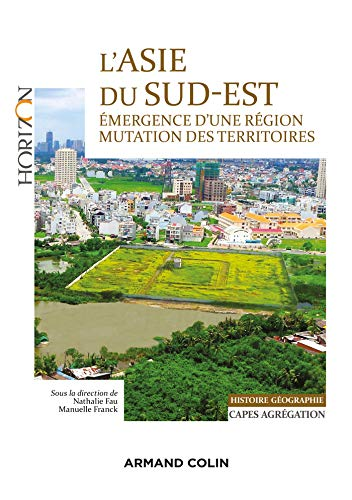 L'Asie du Sud-Est - Capes/Agrégation. Histoire-Géographie: Émergence d'une région, mutation des territoires