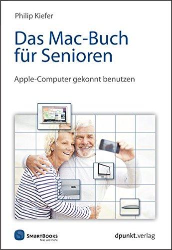 Das Mac-Buch für Senioren: Apple-Computer gekonnt benutzen (Edition SmartBooks)