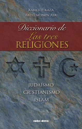 Diccionario de las tres religiones. Judaísmo, cristianismo, islam (Diccionarios) de [Ibarrondo, Xabier Pikaza, Abdelmumin Aya]