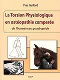 La torsion physiologique en ostéopathie comparée - De l'humain au quadrupède
