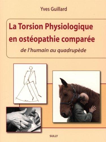La torsion physiologique en ostéopathie comparée : De l'humain au quadrupède par Yves Guillard