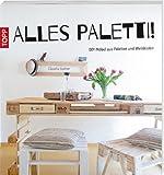 Alles Paletti!: DIY-Möbel aus Paletten und Weinkisten von Claudia Guther (6. September 2014) Broschiert