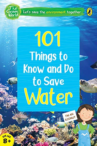 101 Things to Know and Do to Save Water (The Green World)