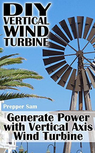 DIY Vertical Wind Turbine: Generate Power with Vertical Axis Wind Turbine: (Survival Crafts, Power Generation) (English Edition)