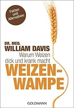 Weizenwampe: Warum Weizen dick und krank macht von [Davis, Dr. med. William]