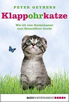 Klappohrkatze: Wie ich vom Katzenhasser zum Dosenöffner wurde (A Cat Called Norton 1) von [Gethers, Peter]