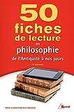 50 fiches de lecture en philosophie de l'Antiquité à nos jours