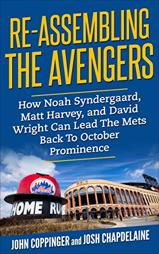 Re-Assembling The Avengers: 2017 New York Mets Preview: How David Wright, Noah Syndergaard, and Matt Harvey Can Lead The Mets Back To October Prominence (English Edition)