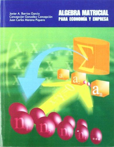 Álgebra matricial para economía y empresa por Javier Antonio Barrios García