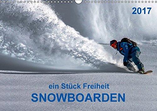 Snowboarden - ein Stück Freiheit (Wandkalender 2017 DIN A3 quer): Snowboarden - das schönste Hobby der Welt und seit 1998 auch olympische Disziplin. (Monatskalender, 14 Seiten) (CALVENDO Sport)