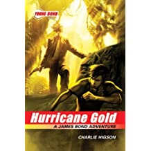 The Young Bond Series, Book Four: Hurricane Gold (A James Bond Adventure) (James Bond Adventure, A) by Charlie Higson (2010-04-06)