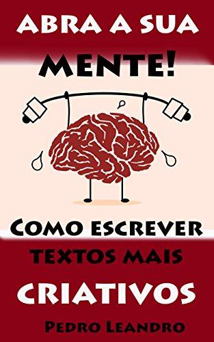 Abra a sua mente! Como escrever textos mais criativos (Portuguese Edition)