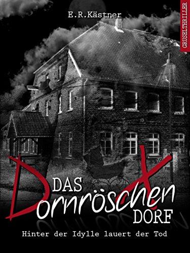 Das Dornröschen-Dorf: Hinter der Idylle lauert der Tod (Isas Requiem 1)