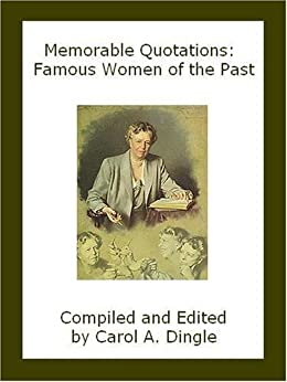 Memorable Quotations: Famous Women of the Past by [Carol A. Dingle]