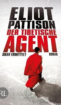 Der tibetische Agent: Shan ermittelt. Roman. (Inspektor Shan ermittelt 7) von [Pattison, Eliot]
