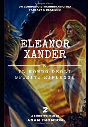 Eleanor Xander e il Mondo degli Spiriti Riflessi (vol. 2 della saga Eleanor Xander) (Di Spiriti Halloween)