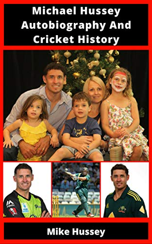 Michael Hussey Autobiography And Cricket History (English Edition)