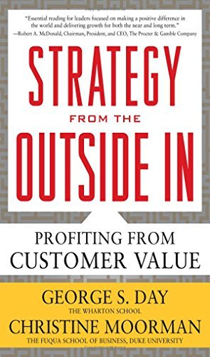 Strategy from the Outside In: Profiting from Customer Value by George Day (2010-07-23)