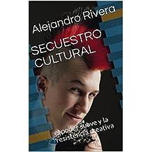 SECUESTRO CULTURAL: el poder suave y la resistencia creativa (geopolítica nº 1) (Spanish Edition)