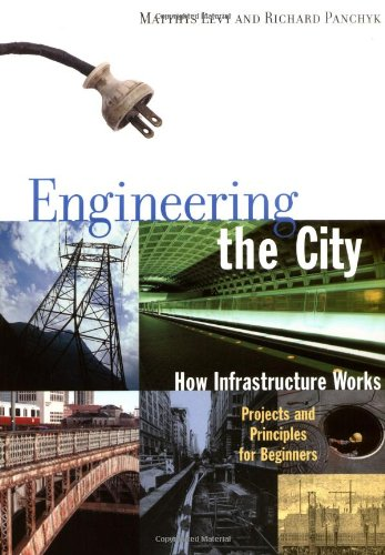 Engineering the City: How Infrastructure Works: How Infrastructure Works - Projects and Principles for Beginners