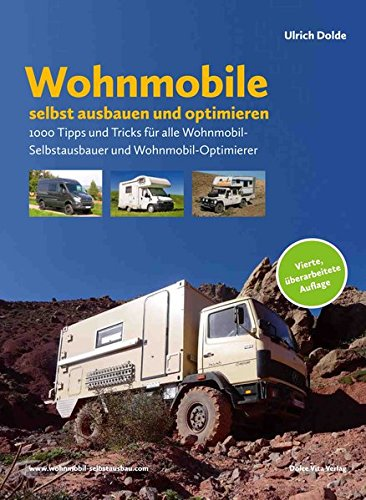 Wohnmobile selbst ausbauen und optimieren: 1000 Tipps und Tricks für alle Wohnmobil-Selbstausbauer und Wohnmobil-Optimierer