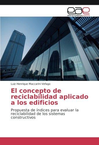 El concepto de reciclabilidad aplicado a los edificios: Propuesta de índices para evaluar la reciclabilidad (Indice Sistema)