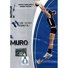 Il muro. Impostazione tecnica dei fondamentali. Con DVD (Volley)