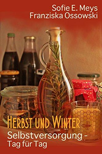 Selbstversorgung  Tag für Tag : Aus dem Tagebuch einer Selbstversorgerin: Herbst und Winter (Selbstversorgung Tag für Tag 1)