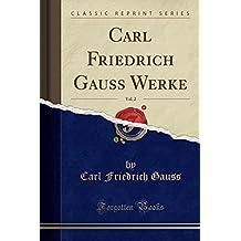 Carl Friedrich Gauss Werke, Vol. 2 (Classic Reprint)