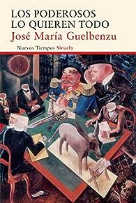 Los poderosos lo quieren todo par José María Guelbenzu