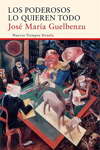 Los poderosos lo quieren todo (Nuevos Tiempos) por José María Guelbenzu