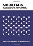 Sioux Falls DIY City Guide and Travel Journal: City Notebook for Sioux Falls, South Dakota
