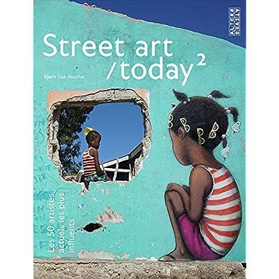 Street art / today, 2: Les 50 artistes actuels les plus influents