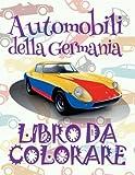 Libro Da Colorare Automobili Della Germania: ✎ Cars of Germany ~ Cars Coloring Book Boys ~ Coloring Book Under 5 Year Old ✎ (Coloring Book ... da Colorare ~ Automobili ✍: Volume 4