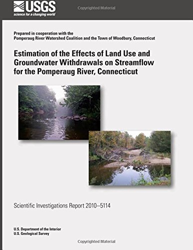 Estimation of the Effects of Land Use and Groundwater Withdrawals on Streamflow for the Pomperaug River, Connecticut por U.S. Department of the Interior