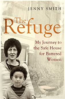 The Refuge: My Journey to the Safe House for Battered Women by [Smith, Jenny]